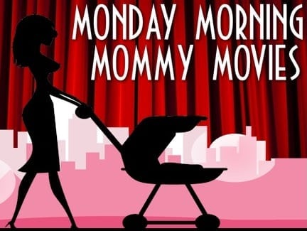 Monday Morning Mommy Movies