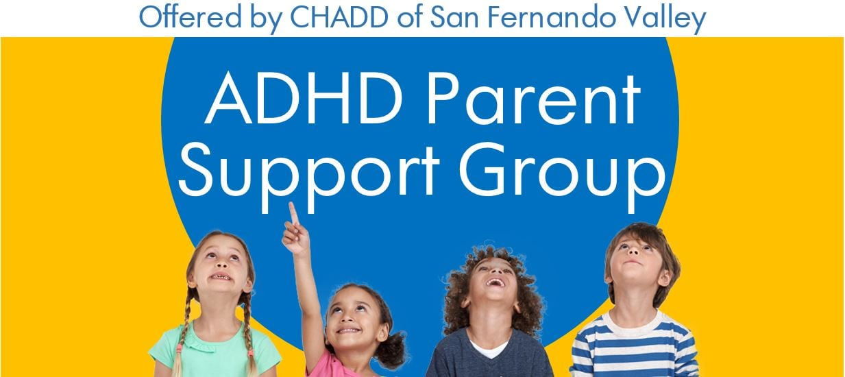 ADHD Parent/Caregiver Monthly Support Group & Speaker Meeting (CHADD-SFV)