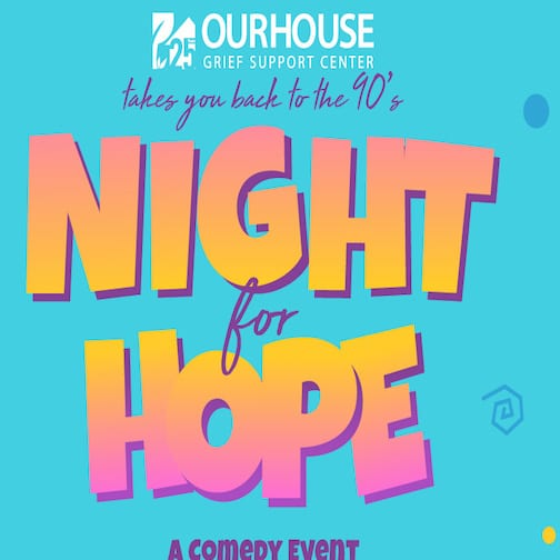 OUR HOUSE Grief Support Center Presents Night for Hope
