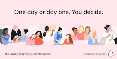 She Leads x Snapchat Entrepreneurship Makeathon