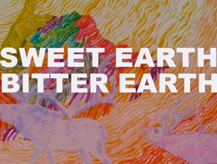 Sweet Earth/Bitter Earth Exhibit