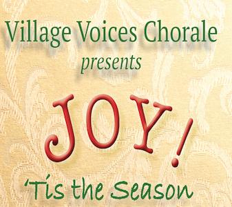 "The Village VoicesChorale presents ""JOY! 'Tis the Season"""