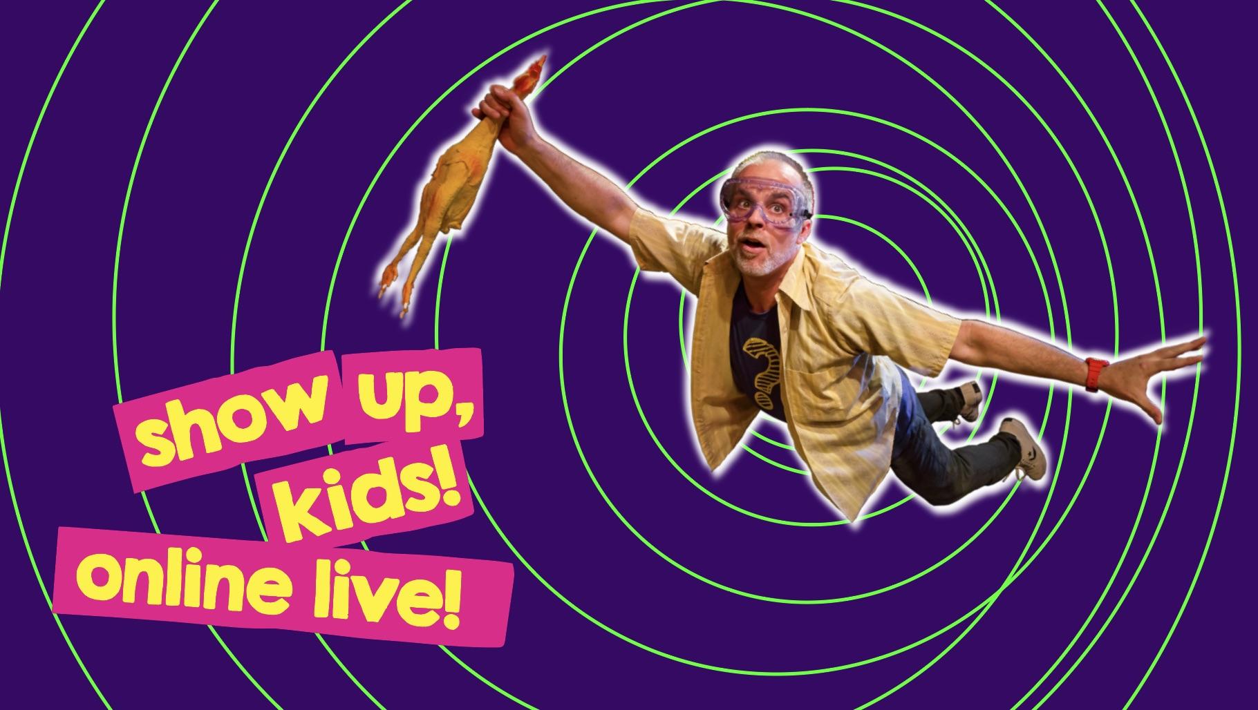Show up, Kids! Online Live!