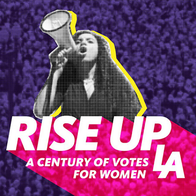 Rise Up L.A. - A Century of Votes for Women