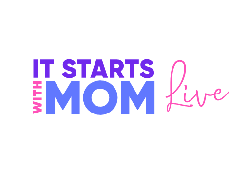 It Starts With Mom Live: Catalysts For Change