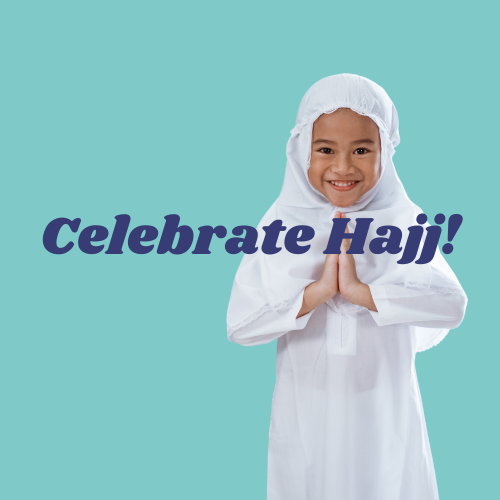 Celebrate Hajj!