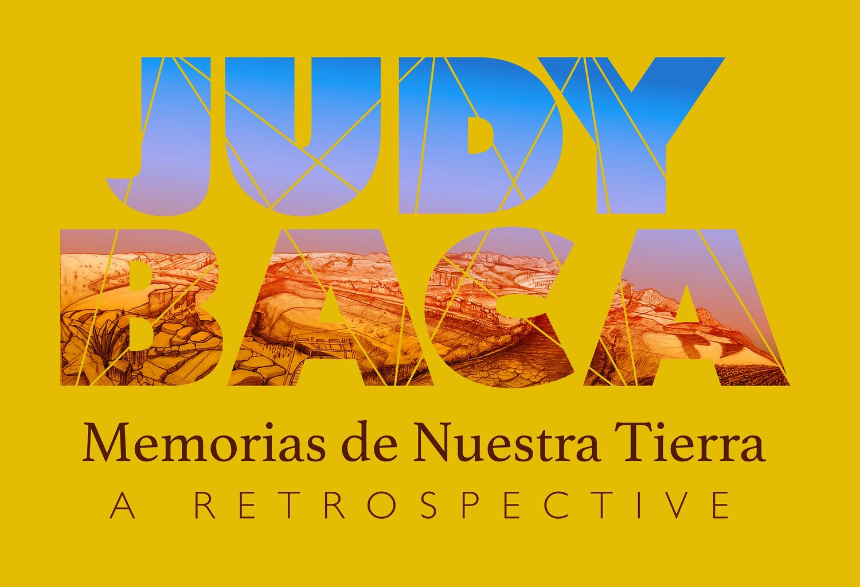 JUDY BACA: MEMORIAS DE NUESTRA TIERRA, A RETROSPECTIVE EXHIBIT AND OTHERS